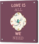 Love Is All We Need Typography Hummingbird And Butterflies Acrylic Print