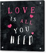 Love Is All You Need Motivational Quote Acrylic Print
