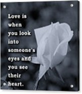 Love Is When You Look Into Someone's Eyes And You See Their Hear Acrylic Print