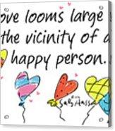 Love Looms Large Acrylic Print