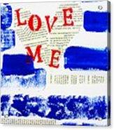 Love Me Acrylic Print