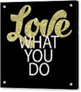 Love What You Do Acrylic Print