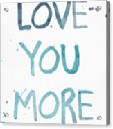 Love You More- Watercolor Art Acrylic Print