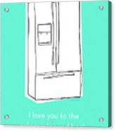 Love You To The Refrigerator- Art By Linda Woods Acrylic Print
