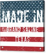 Made In Grand Saline, Texas Acrylic Print
