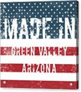 Made In Green Valley, Arizona Acrylic Print