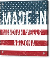Made In Indian Wells, Arizona Acrylic Print