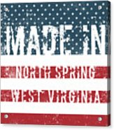 Made In North Spring, West Virginia Acrylic Print