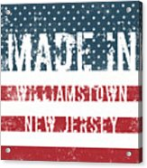 Made In Williamstown, New Jersey Acrylic Print