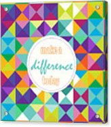 Make A Difference Today Acrylic Print