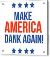Make America Dank Again- Art By Linda Woods Acrylic Print