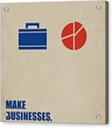 Make Businesses, Not Excuses Corporate Start-up Quotes Poster Acrylic Print