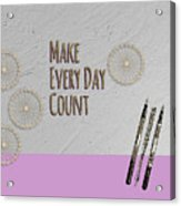 Make Every Day Count Acrylic Print