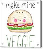 Make Mine Veggie Acrylic Print