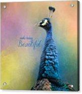 Make Today Beautiful - Peacock Art Acrylic Print