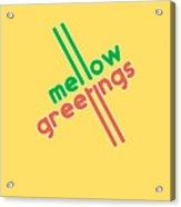 Mellow Greetings Acrylic Print