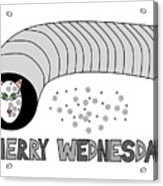 Merry Wednesday Acrylic Print