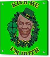 Mike Tyson Funny St. Patrick's Day Design Kith Me I'm Irith Acrylic Print