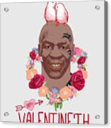Mike Tyson Inspired Valentines Happy Valentine'th Day  Acrylic Print