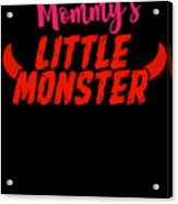 Mommys Little Monster Clothing For Everyone Halloween Scary Love Mom Gift Or Present Sibling Clothi Acrylic Print
