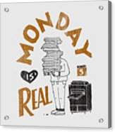 Monday Is Real Acrylic Print