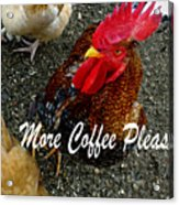 More Coffee Please Acrylic Print