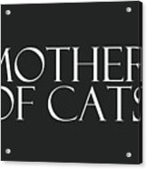 Mother Of Cats- By Linda Woods Acrylic Print