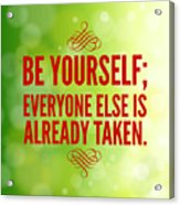 Motivational Quote Be Yourself Everyone Else Is Already Taken Acrylic Print