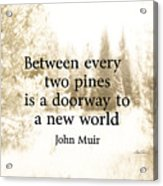 Muir Quote On Sepia  Acrylic Print