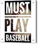 Must Play Baseball Typography Acrylic Print