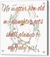 My Daughter - My Baby Girl 2 Acrylic Print