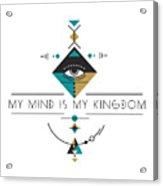 My Kingdom Is My Mind Acrylic Print