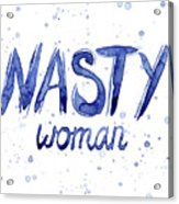 Nasty Woman Such A Nasty Woman Art Acrylic Print