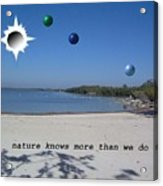 Nature Knows More Than We Do Acrylic Print