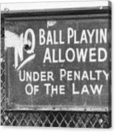 No Ball Playing  Acrylic Print