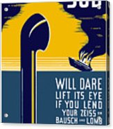 No Enemy Sub Will Dare Lift Its Eye Acrylic Print by War Is Hell Store