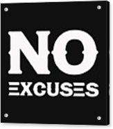 No Excuses - Motivational And Inspirational Quote 2 Acrylic Print