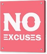 No Excuses - Motivational And Inspirational Quote 3 Acrylic Print