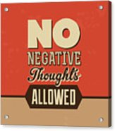 No Negative Thoughts Allowed Acrylic Print