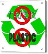No Paper No Plastic Recycle Acrylic Print