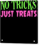 No Tricks Just Treats Halloween Funny Humor Love Candy Kids Or Children Acrylic Print