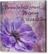 No Winter Lasts Forever Acrylic Print