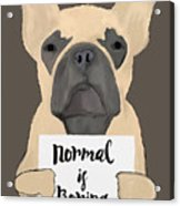 Normal Is Boring Acrylic Print