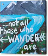 Not All Those Who Wander Are Lost  Acrylic Print