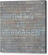 Nothing Is Permanent Acrylic Print