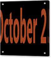October 25 Acrylic Print