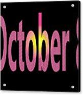 October 8 Acrylic Print