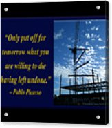 Only Put Off Tomorrow What You Are Willing Acrylic Print