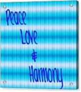 Peace Love And Harmony  Acrylic Print