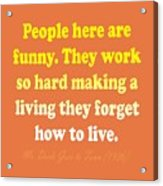 People Here Are Funny Acrylic Print
